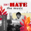 Don't Hate The Music 2 [M⇡XTAPE]