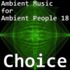 Ambient Music for Ambient People 18: Choice