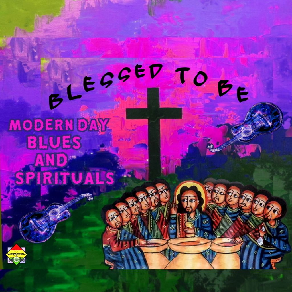 SiamRootsical modern day blues spirituals blessed to be rewind on hearticalfm